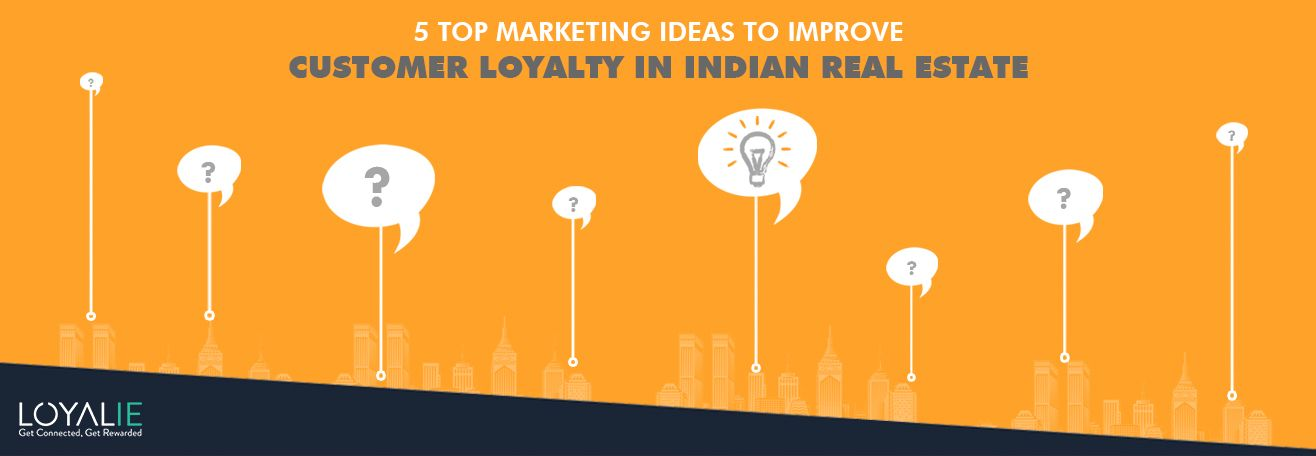 Ideas to improve Real Estate Customer Loyalty