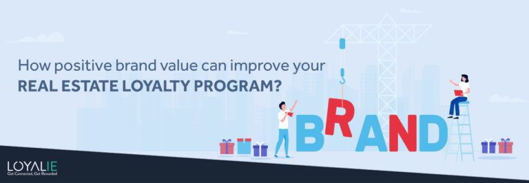 How positive brand value can improve your real estate loyalty program?